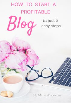 How To Start A Profitable Blog in Just 5 Easy Steps!