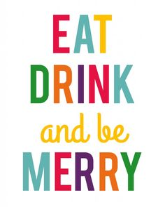 Want to know one way I like to spread Christmas cheer?  No, it s definitely not singing loud for all to hear.  You don t want any of that business. By dishing out free, festive printables! Eat Drink And Be Merry printables to be exact.