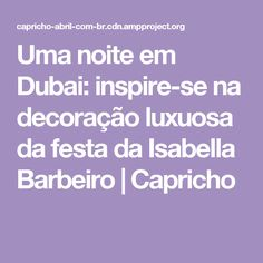 Uma noite em Dubai: inspire-se na decoração luxuosa da festa da Isabella Barbeiro   Capricho