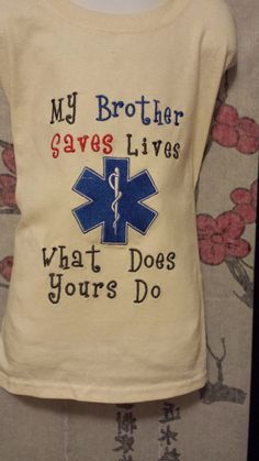 EMT shirt - My brother saves lives what does yours do