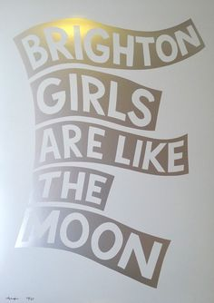 BRIGHTON GIRLS ARE LIKE THE MOON - screenprint by Adam Hayes