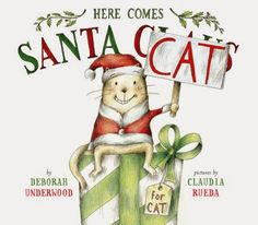 HERE COMES SANTA CAT by Deborah Underwood and Claudia Rueda -- Mr. Pig's Holiday Gift Guide 2014