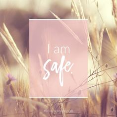 Mantra: I am safe. Choose your own Positive Affirmations to download or share.