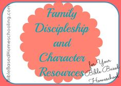 Family Discipleship and Character Resources | Bible Based Homeschooling - {On a Budget}