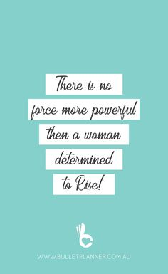 There is no force more powerful then a woman determined to rise!