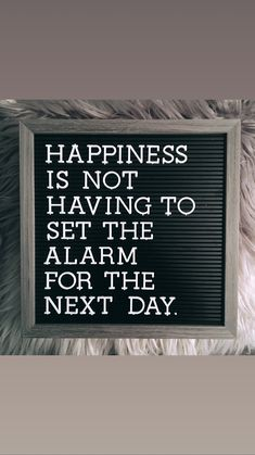 happiness is not having to set an alarm for the next day. #quote #funnyquotes #relatable