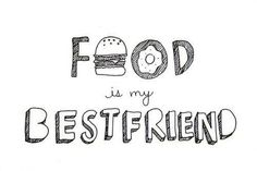 food is my BFF shared by Nina ♥ on We Heart It Tumblr Quotes, Tumblr Funny, Funny Quotes, Quotable Quotes, Happy Quotes, The Words, My Best Friend, Best Friends, Friends Forever