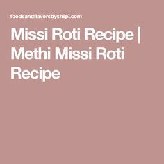 Missi Roti Recipe | Methi Missi Roti Recipe