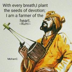 """From the wisdom of RUMI: """"With every breath I plant the seeds of devotion. I am a farmer of the heart"""" ~ Rumi Rumi Love Quotes, Sufi Quotes, Spiritual Quotes, Qoutes, Spiritual Meditation, Inspiring Quotes, Inspirational, Kahlil Gibran, Rumi Books"""