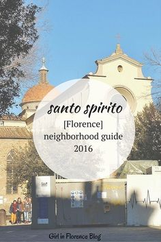 An Insider's Guide To The Santo Spirito Neighborhood in Florence, Italy