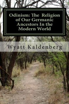 Odinism The Religion of Our Germanic Ancestors in the Modern World by Wyatt Kaldenberg. $9.13. 157 pages