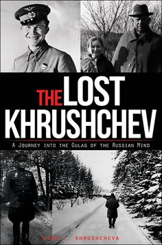 Lost Khrushchev: A Journey into the Gulag of the Russian Mind - by Nina Khrushcheva