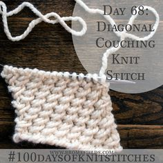 Day 68 : Diagonal Couching Knit Stitch : – Brome Fields – The Best Ideas Knitting Help, Knitting Stiches, Arm Knitting, Crochet Stitches, Knitting Patterns, Knit Stitches For Beginners, How To Purl Knit, Knit Or Crochet, Knitting Projects