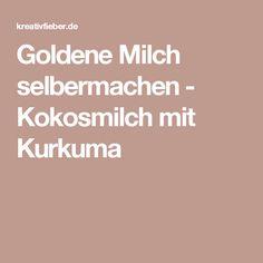 Goldene Milch selbermachen - Kokosmilch mit Kurkuma