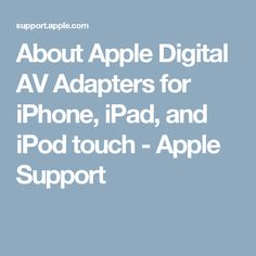 About Apple Digital AV Adapters for iPhone, iPad, and iPod touch - Apple Support