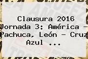 http://tecnoautos.com/wp-content/uploads/imagenes/tendencias/thumbs/clausura-2016-jornada-3-america-pachuca-leon-cruz-azul.jpg Jornada 3. Clausura 2016 Jornada 3: América - Pachuca, León - Cruz Azul ..., Enlaces, Imágenes, Videos y Tweets - http://tecnoautos.com/actualidad/jornada-3-clausura-2016-jornada-3-america-pachuca-leon-cruz-azul/