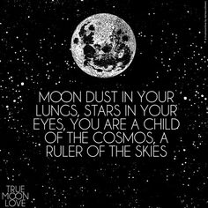 Moon dust in your lungs, stars in your eyes. You are a child of the cosmos, a ruler of the skies Words Quotes, Wise Words, Life Quotes, Sayings, Star Quotes, Witch Quotes, Techno, Stay Wild Moon Child, Moon Dust