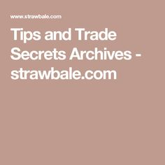 Tips and Trade Secrets Archives - strawbale.com