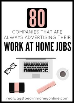 This is a massive list of 80 legitimate companies that are ALWAYS advertising their work at home jobs.