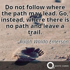 Leave a trail. #TuesdayMotivation #TravelTuesday #QuoteCards http://quotecards.co/quotes/ralph-waldo-emerson/do-not-follow-where-the-path-may-lead-go-instead/708