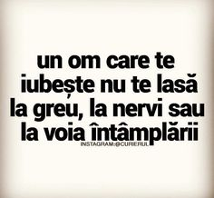Un om care te iubeste nu te lasa la greu,la nervi sau la voia intamplarii. Real Quotes, Mood Quotes, Life Quotes, Motivational Words, Inspirational Quotes, I Hate My Life, Let Me Down, Strong Words, Mood Pics