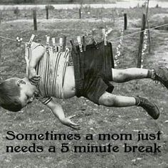 Sometimes a mom just needs a five minute break!