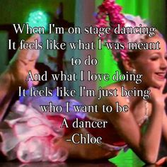 A Chloe Quote❤  Best quote ever!!! Dance Moms ❤ DAY 30  thats me all the way i always feel that way every time i dance