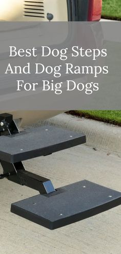 Looking for an easy and safe way to get your big dog in and out of the car? Here's a great list of the best dog steps and dog ramps for big dogs. #dogs #bigdogs #seniordogs
