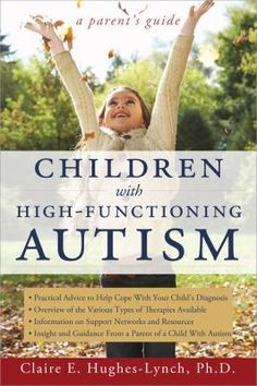 Children With High-Functioning Autism: A Parent's Guide offers parents the information needed to help them cope with their child's autism and to navigate the path as they first perceive differences, seek assistance and treatment, and help their child develop into his or her full potential.  Including examples of the author's own experiences with her child with autism, this book helps families realize that there are others on similar paths-and help is available.