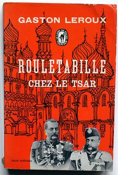 Rouletabille chez le Tsar, Gaston Leroux Le Livre de Poche, Paris, 1963. via Alexis Orloff, found through Words and Eggs