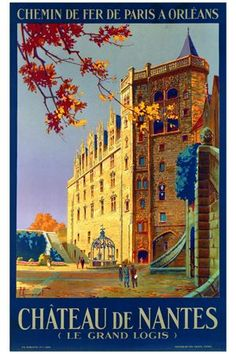 Chateau de Nantes poster by Commarmond Pierre. Lithography from ca Parisposters only offers original vintage posters. Print Image, Pub Vintage, Vintage London, French Vintage, Tourism Poster, Travel Ads, Travel Stuff, Cool Posters, Art Posters