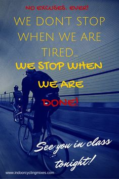 """Indoor Cycling and Spin class Motivation - """"We don't Stop When We are Tired. Spin Quotes, Class Quotes, Motivational Quotes, Funny Quotes, Inspirational Quotes, Cycling Motivation, Training Motivation, Fitness Motivation, Cycling Memes"""