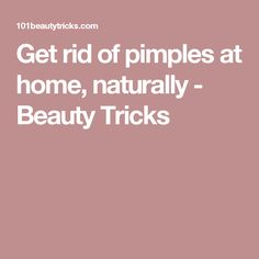 Get rid of pimples at home, naturally - Beauty Tricks