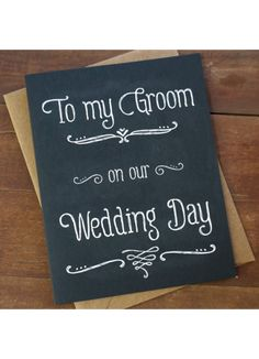 To My Groom on our Wedding Day. Chalkboard card from Pheasant Press. https://www.etsy.com/listing/152115998/