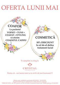 Oferta lunii Mai în saloanele Crystal Cosmetics!!! 🎉🎉🎉 Pentru că ... noi facem totul ca tu să fii cât mai frumoasă!!!  COAFOR: La pachetul VOPSIT + TUNS + COAFAT + STYLING vă oferim COAFATUL CADOU  COSMETICĂ: 50% DISCOUNT la cel de-al doilea tratament facial  *Oferta este valabilă în perioada 02.05.2019 - 31. 05.2019 **Această oferta nu se cumulează cu alte oferte în vigoare! ***DISCOUNTUL de 50% pentru cel de-al doilea tratament facial este valabil până pe 15.06.2019 Cosmetics, Crystals, Crystal, Crystals Minerals