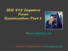 BUS 475 Capstone Final Exam Part 1 correct answers) Final Examination, Final Exams, Good Tutorials, Finals, The 100, Join, This Or That Questions, Easy