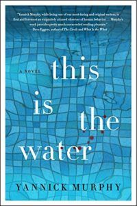This Is the Water by Yannick Murphy From Yannick Murphy, award-winning author of The Call, comes a fast-paced story of murder, adultery, parenthood, and romance, involving a girls' swim team, their morally flawed parents, and a killer who swims in their midst.   #Mystery #Psychological Thrillers #Thriller #Yannick Murphy