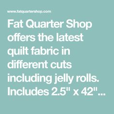 30520dea0c1 Fat Quarter Shop offers the latest quilt fabric in different cuts including  jelly rolls. Includes