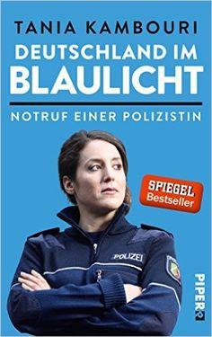 Deutschland im Blaulicht: Notruf einer Polizistin: Amazon.de: Tania Kambouri: Bücher