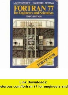 Fortran 77 for Engineers and Scientists (9780023886553) Larry Nyhoff, Sanford Leestma , ISBN-10: 0023886552  , ISBN-13: 978-0023886553 ,  , tutorials , pdf , ebook , torrent , downloads , rapidshare , filesonic , hotfile , megaupload , fileserve