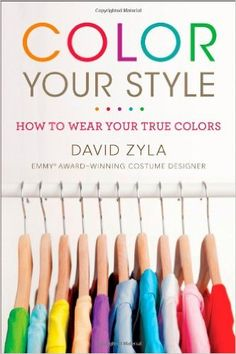 Color Your Style: How to Wear Your True Colors: David Zyla: 9780452296831: AmazonSmile: Books