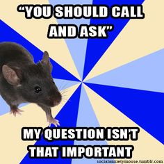 Social Anxiety Mouse. I did this a trillion times today.