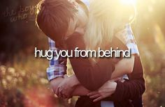 when he hugs you from behind :)