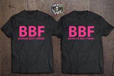 t-shirt bbg bbf bbf shirts bbf t-shirts the blonde salad my blonde gal brunette the brunette best friend shirts bff bff shirts bff couple shirts matching set girl girly girly wishlist girly outfits tumblr girly grunge sexy friends fashion vibe fashion toast cute cute outfits best bitches pink black and pink