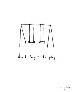 don't forget to play   Marc Johns