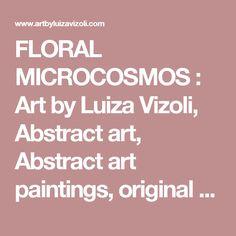 FLORAL MICROCOSMOS : Art by Luiza Vizoli, Abstract art, Abstract art paintings, original abstract paintings, fineart, art gallery, online art gallery, art gallery paintings, fineart gallery
