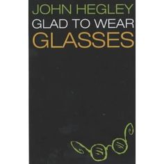 Glad to Wear Glasses by John Hegley - an awesome book of poems. Useful for hitting people who ask why you don't wear contact lenses.