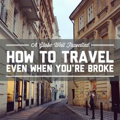 How to travel the world even when you're broke / A Globe Well Travelled