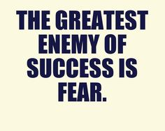 You can be the best soccer player, but if you fear getting cut, then you won't be able to show off your talents. The greatest enemy of success is fear.