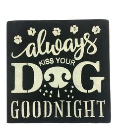 Look at this 'Always Kiss Your Dog Goodnight' Wall Art on #zulily today!